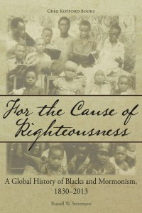 Review: For the Cause of Righteousness: A Global History of Blacks and Mormonism, 1830-2013